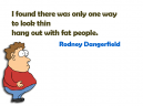 Funny Quotes Rodney Dangerfield