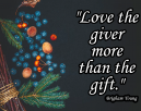 Christmas Life Quotes From Brigham Young - Love the giver more than the gift